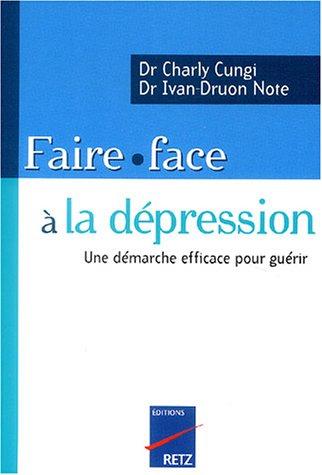 Faire face à la dépression : Une démarche efficace pour guérir par Charly Cungi