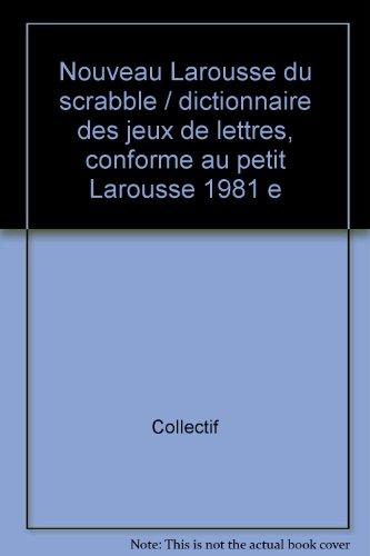 Nouveau Larousse du Scrabble : Dictionnaire des jeux de lettres, conforme au