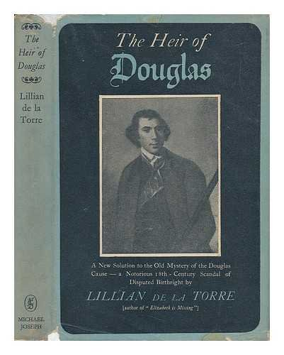 The heir of Douglas: Being a new solution to the old mystery of the Douglas cause, a notorious 18th century scandal over the disputed birthright ofArchie ... bas'dupon secret records now first made pu