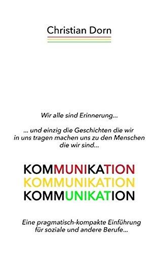 Kommunikation: Eine pragmatisch-kompakte Einführung für soziale und andere Berufe...