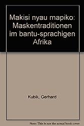Makisi nyau mapiko: Maskentraditionen im bantu-sprachigen Afrika