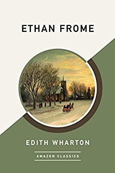 Ethan Frome (AmazonClassics Edition) (English Edition)