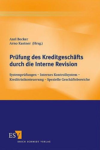 Prüfung des Kreditgeschäfts durch die Interne Revision: Systemprüfungen - Internes Kontrollsystem - Kreditrisikosteuerung - Spezielle Geschäftsbereiche