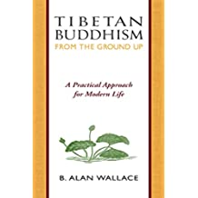 Tibetan Buddhism from the Ground Up: A Practical Approach for Modern Life (English Edition)