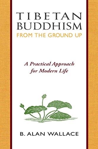 Tibetan Buddhism from the Ground Up: A Practical Approach for Modern Life (English Edition) por B. Alan Wallace