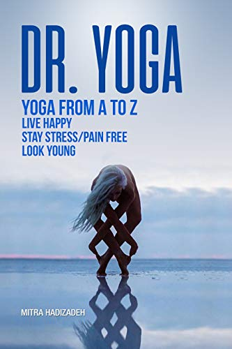 Dr. Yoga, Yoga From A to Z, Live Happy, Stay Stress/Pain ...