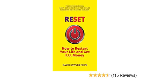 RESET: How to Restart Your Life and Get FU Money: The Unconventional Early  Retirement Plan for Midlife Careerists Who Want to Be Happy