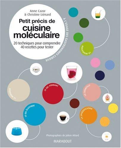 Petit précis de cuisine moléculaire : 20 Techniques pour comprendre, 40 recettes pour tester par Anne Cazor