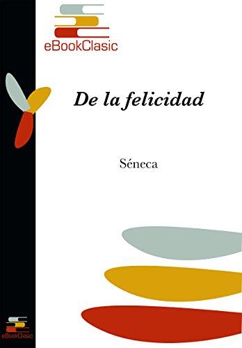 De la felicidad (Anotado) por Séneca