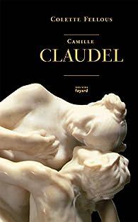 Camille Claudel par Colette Fellous