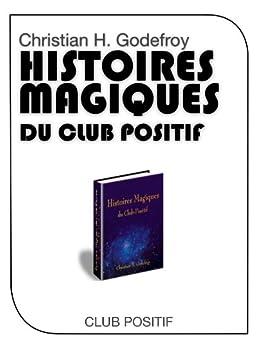 Histoires Magiques du Club Positif par [Godefroy, Christian]