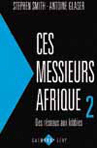 Ces messieurs Afrique 2 : Des réseaux aux lobbies par Stephen-J Smith