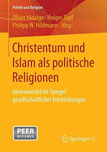 Christentum und Islam als politische Religionen: Ideenwandel im Spiegel gesellschaftlicher Entwicklungen (Politik und Religion)