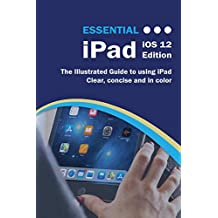 Essential iPad iOS 12 Edition: The Illustrated Guide to Using iPad (Computer Essentials)