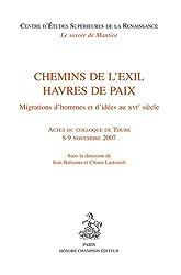 Chemins de l'exil, havres de paix : Migrations d'hommes et d'idées au XVIe siècle - Actes du colloque de Tours, 8-9 novembre 2007