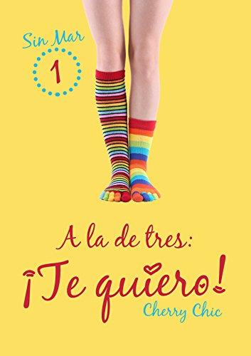 A la de tres: ¡Te quiero! (Sin Mar nº 1) eBook: Cherry Chic ...