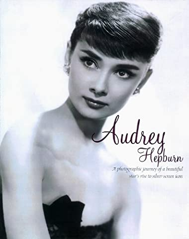 Audrey Hepburn: A Photographic Journey of a Beautiful Star's Rise to Silver-Screen Icon (Hollywood Legends)