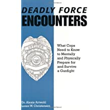 Deadly Force Encounters: What Cops Need To Know To Mentally And Physically Prepare For And Survive A Gunfight by Alexis Artwohl, Loren W. Christensen (1997) Paperback