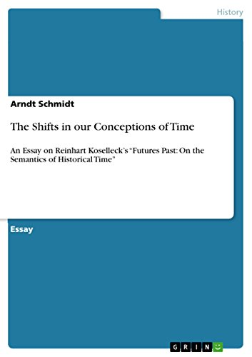 """The Shifts in our Conceptions of Time: An Essay on Reinhart Koselleck's """"Futures Past: On the Semantics of Historical Time"""""""