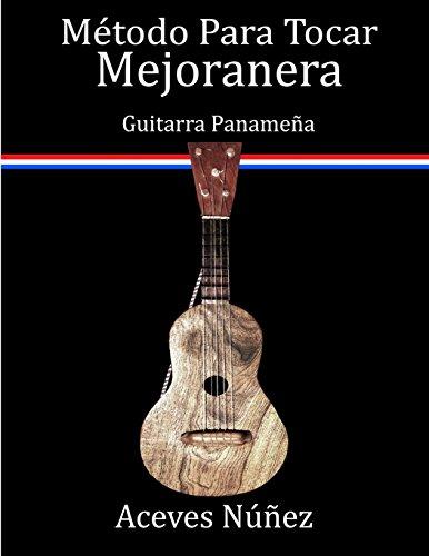 Metodo Para Tocar Mejoranera: Guitarra Panamena por Aceves Nunez