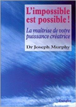 L'Impossible est possible ! La Maîtrise de votre puissance créatrice de Joseph Murphy ( 21 décembre 1999 )