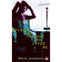 Because She Thought She Loved Me by Maxim Jakubowski (1997-11-17)
