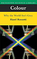 Colour: Why the World Isn't Grey (Princeton Science Library (Paperback))