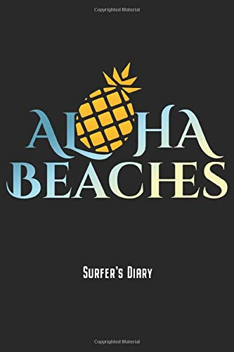 Surfer's Diary - Aloha Beaches: Sexy Surfing Notebook Journal Diary Planner Gift For Surf Trip Surfer Girls & Boys With Pineapple (6