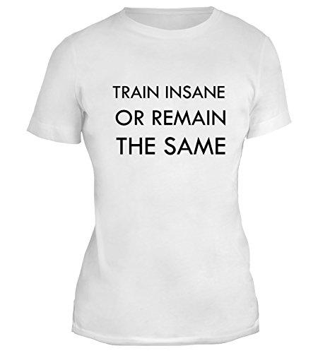 Mesdames T-Shirt avec Train Insane Or Remain The Same. Motivational Phrase imprimé. Blanc