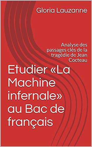 Etudier «la Machine Infernale» Au Bac De Français: Analyse Des Passages Clés De La Tragédie De Jean Cocteau por Gloria Lauzanne epub