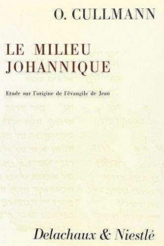 Le milieu johannique: Etude sur l'origine de l'Evangile de Jean par Oscar Cullmann