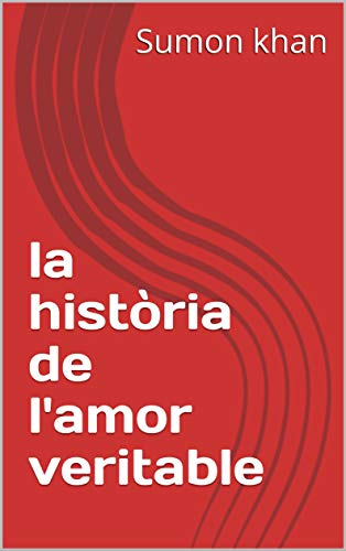 la història de l'amor veritable (Catalan Edition) por Sumon  khan