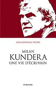 Milan Kundera, une vie d'écrivain par Jean-Dominique Brierre