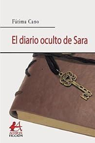 El diario oculto de Sara par  Fátima Cano Pantoja