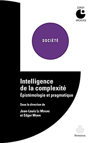 Le Moigne Jean Louis - Intelligence de la complexité: Épistémologie et