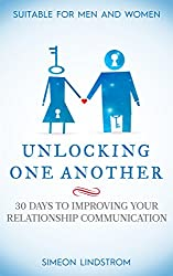 Unlocking One Another - 30 Days To Improving Your Relationship Communication: Learn How To Nurture A Deeper Love By Mastering The Art of Heart-To-Heart Relationship Communication (English Edition)
