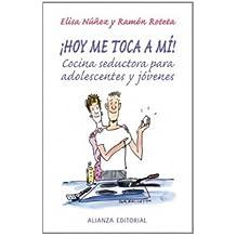 ¡Hoy me toca a mí!: Cocina seductora para jóvenes y adolescentes (Libros Singulares (Ls))