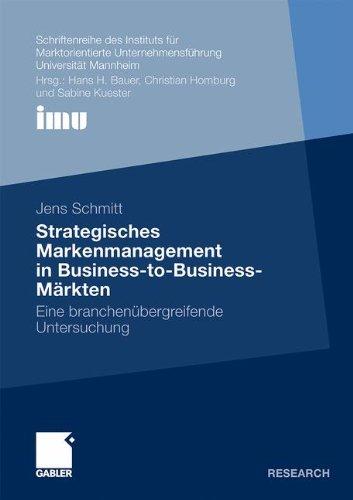Strategisches Markenmanagement in Business-to-Business-Märkten: Eine branchenübergreifende Untersuchung (Schriftenreihe des Instituts für (IMU). (IMU), Universität Mannheim)