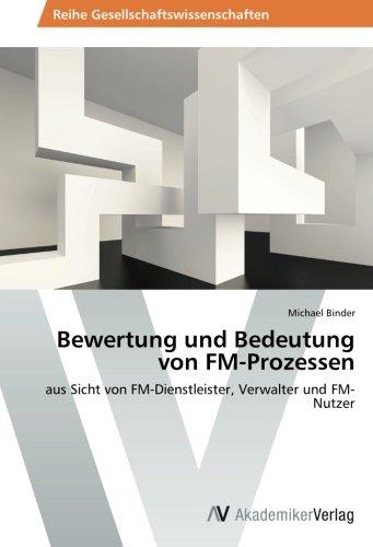 Bewertung und Bedeutung von FM-Prozessen: aus Sicht von FM-Dienstleister, Verwalter und FM-Nutzer