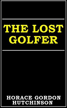 The Lost Golfer by [Hutchinson, Horace Gordon]