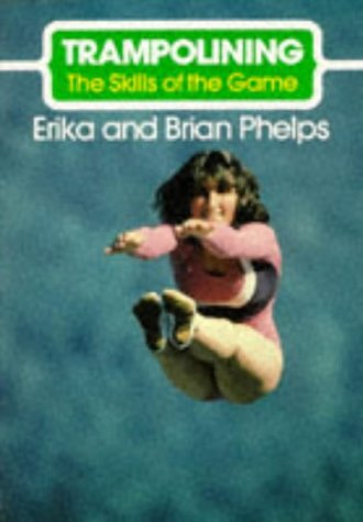 Trampolining: Skills of the Game (The Skills of the Game) por Erika Phelps