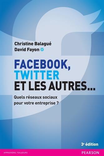 Facebook, Twitter et les autres... 3e édition : Quels réseaux sociaux pour votre entreprise ?