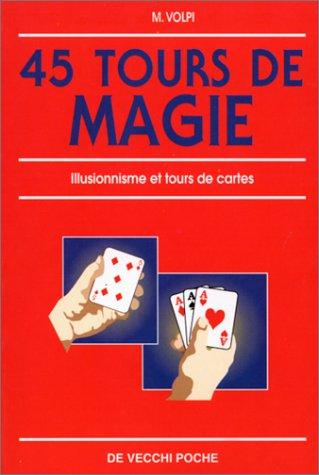 45 TOURS DE MAGIE. Illusionnisme et tours de cartes