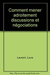 Comment mener adroitement discussions et négociations