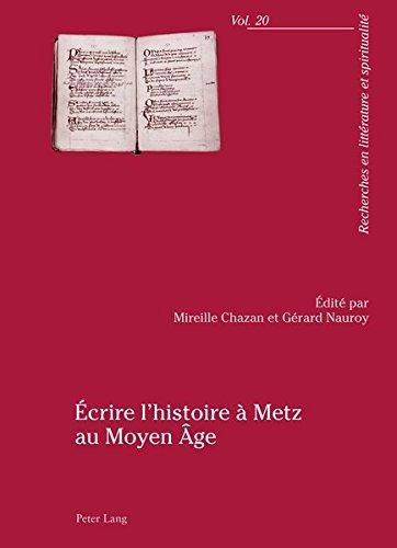 Ecrire L'histoire a Metz Au Moyen Age: Actes Du Colloque Organise Par L'universite Paul-verlaine De Metz, 23-25 Avril 2009