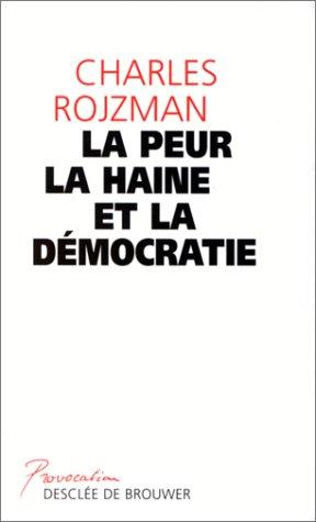 La peur, la haine et la démocratie par Charles Rojzman
