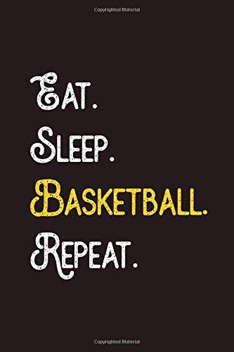 Eat. Sleep. Basketball. Repeat.: Basketball Journal Notebook for Boys, Girls, Kids, Coaches