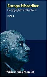 Europa-Historiker. Ein biographisches Handbuch: Europa-Historiker: Europa-Historiker 2. Ein biographisches Handbuch: Bd 2