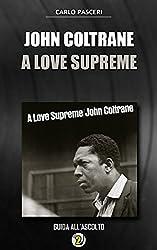 John Coltrane - A Love Supreme: Guida all'ascolto (Dischi da leggere Vol. 2)
