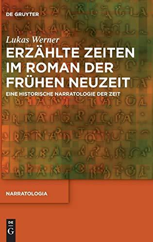 Erzählte Zeiten im Roman der Frühen Neuzeit: Eine historische Narratologie der Zeit (Narratologia, Band 62)